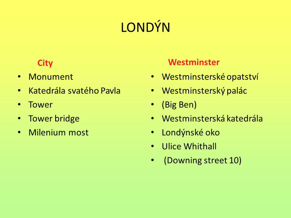 LONDÝN City Monument Katedrála svatého Pavla Tower Tower bridge Milenium most Westminster Westminsterské opatství Westminsterský palác (Big Ben) Westm
