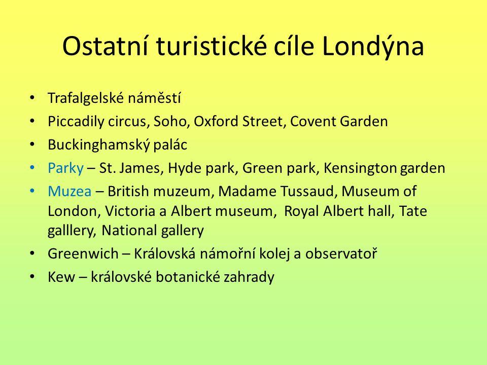 Ostatní turistické cíle Londýna Trafalgelské náměstí Piccadily circus, Soho, Oxford Street, Covent Garden Buckinghamský palác Parky – St. James, Hyde
