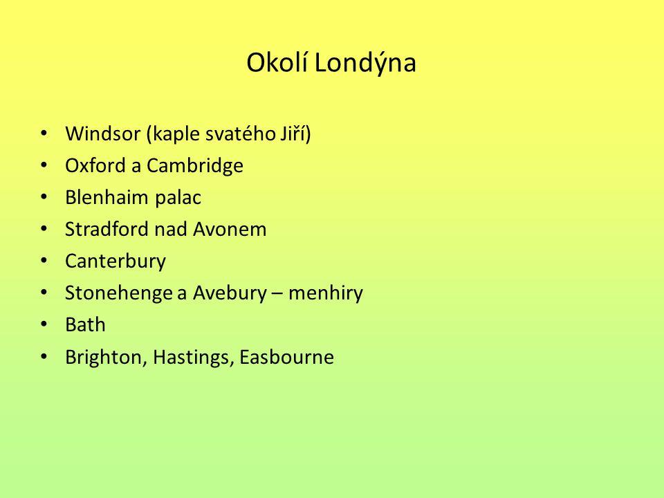 Okolí Londýna Windsor (kaple svatého Jiří) Oxford a Cambridge Blenhaim palac Stradford nad Avonem Canterbury Stonehenge a Avebury – menhiry Bath Brigh