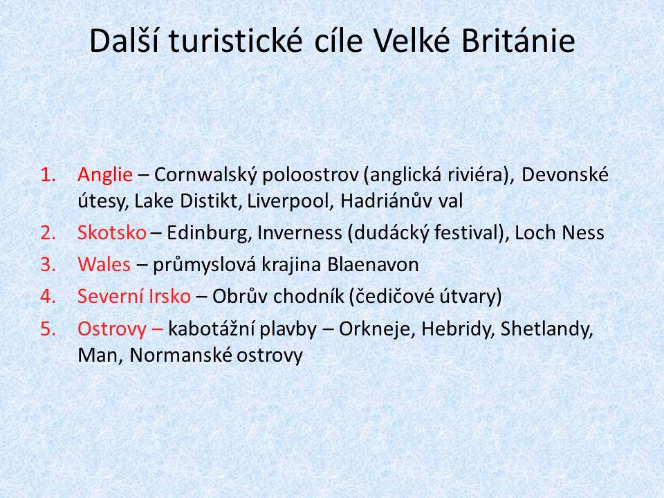Další turistické cíle Velké Británie 1.Anglie – Cornwalský poloostrov (anglická riviéra), Devonské útesy, Lake Distikt, Liverpool, Hadriánův val 2.Sko