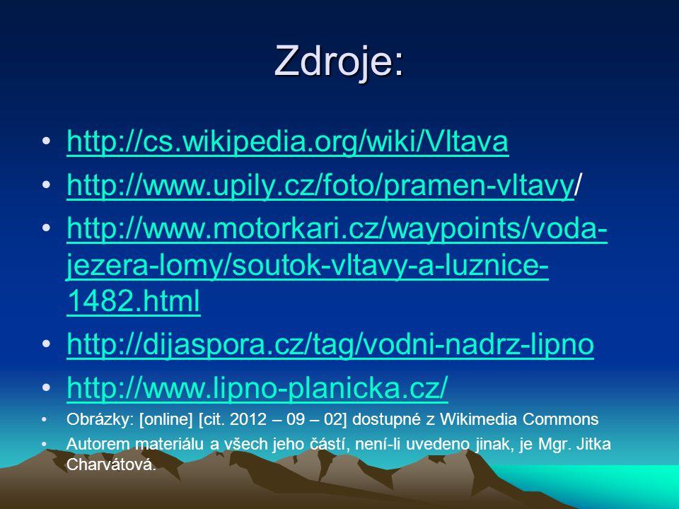 Zdroje: http://cs.wikipedia.org/wiki/Vltava http://www.upily.cz/foto/pramen-vltavy/http://www.upily.cz/foto/pramen-vltavy http://www.motorkari.cz/wayp