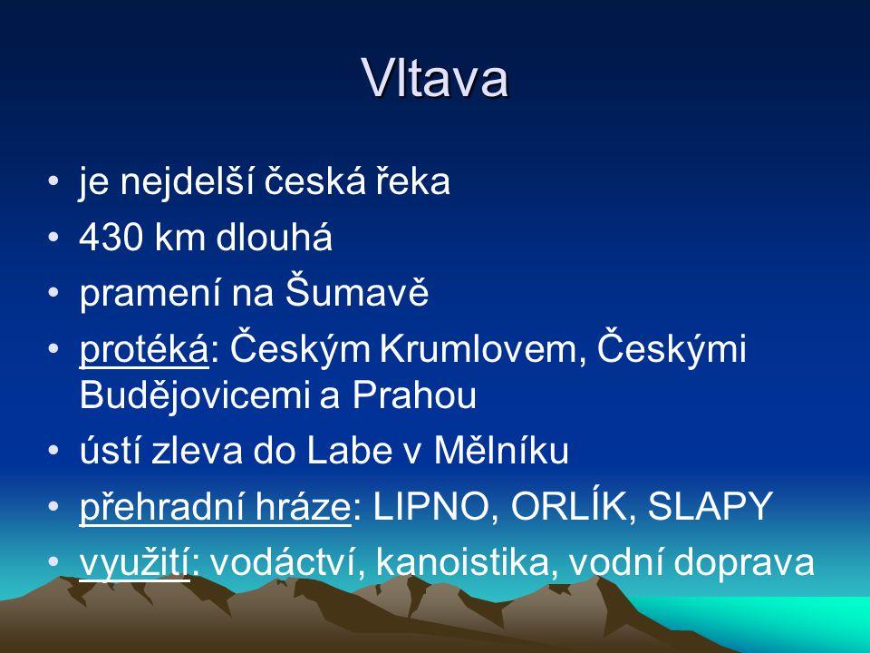 Vltava je nejdelší česká řeka 430 km dlouhá pramení na Šumavě protéká: Českým Krumlovem, Českými Budějovicemi a Prahou ústí zleva do Labe v Mělníku př