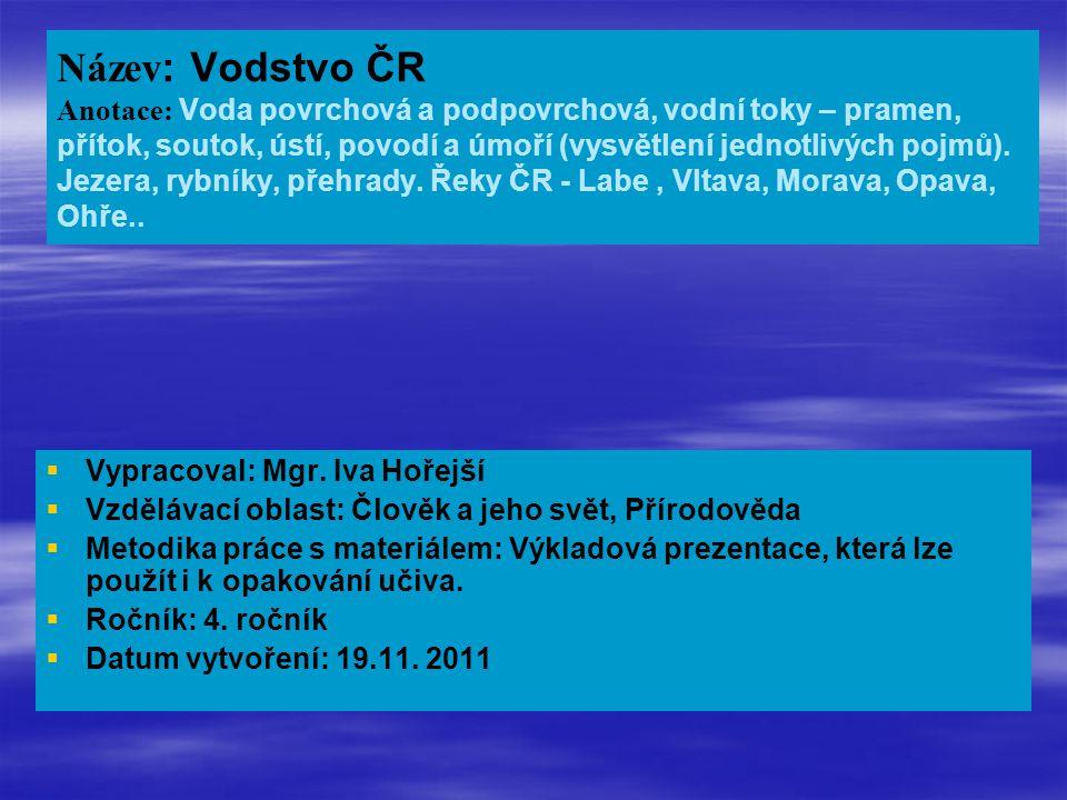 Název : Vodstvo ČR Anotace: Voda povrchová a podpovrchová, vodní toky – pramen, přítok, soutok, ústí, povodí a úmoří (vysvětlení jednotlivých pojmů).