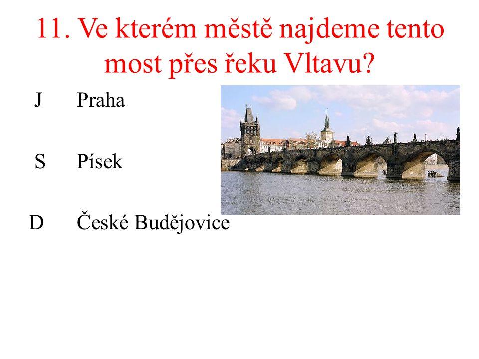 11. Ve kterém městě najdeme tento most přes řeku Vltavu? J Praha SPísek DČeské Budějovice