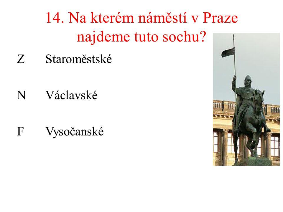 14. Na kterém náměstí v Praze najdeme tuto sochu? ZStaroměstské NVáclavské FVysočanské