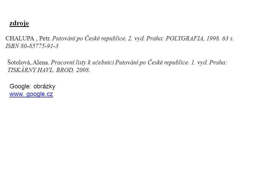 CHALUPA, Petr. Putování po České republice. 2. vyd. Praha: POLYGRAFIA, 1998. 63 s. ISBN 80-85775-91-3 Šotolová, Alena. Pracovní listy k učebnici Putov