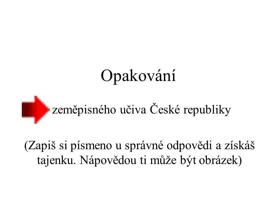 Opakování zeměpisného učiva České republiky (Zapiš si písmeno u správné odpovědi a získáš tajenku. Nápovědou ti může být obrázek)
