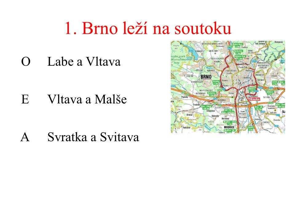 1. Brno leží na soutoku O Labe a Vltava EVltava a Malše ASvratka a Svitava
