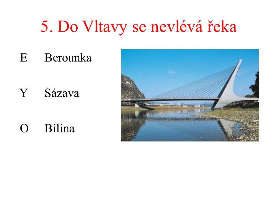 5. Do Vltavy se nevlévá řeka E Berounka YSázava OBílina