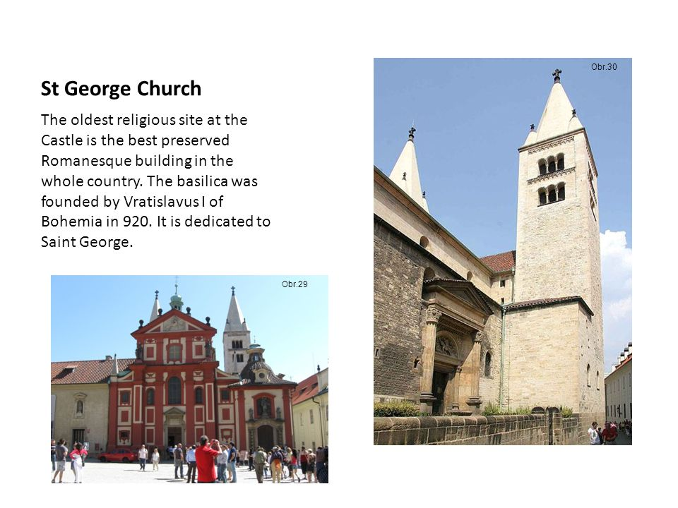 St George Church The oldest religious site at the Castle is the best preserved Romanesque building in the whole country.