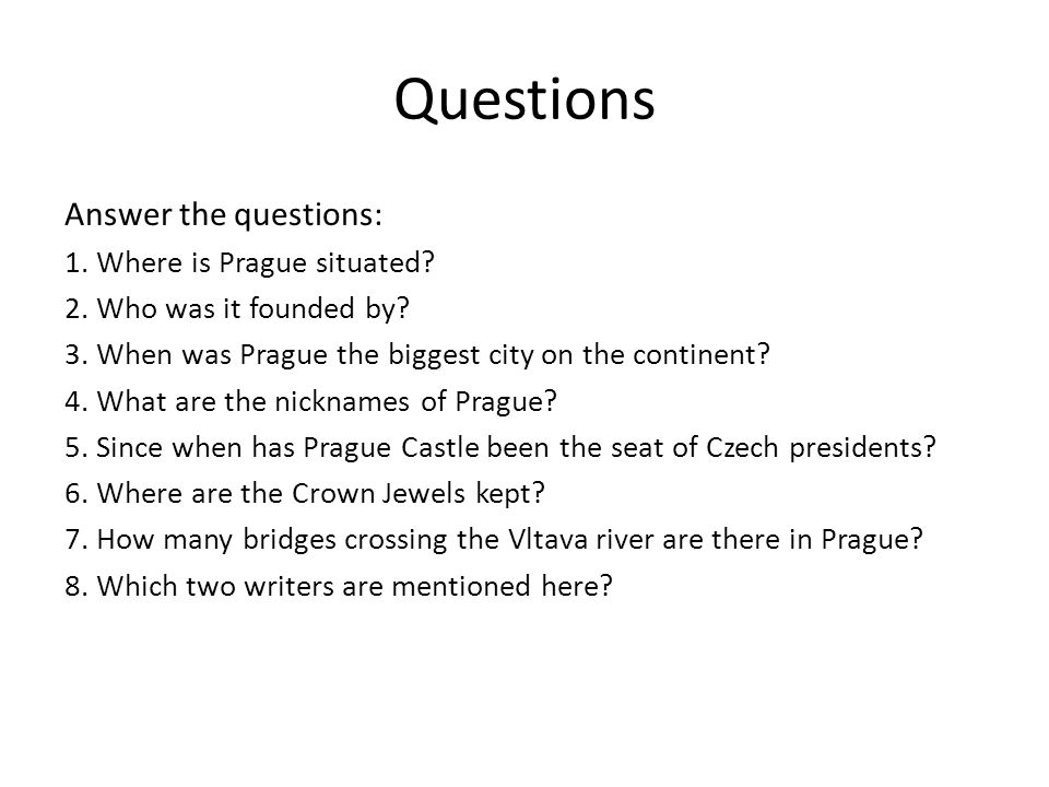Questions Answer the questions: 1. Where is Prague situated.