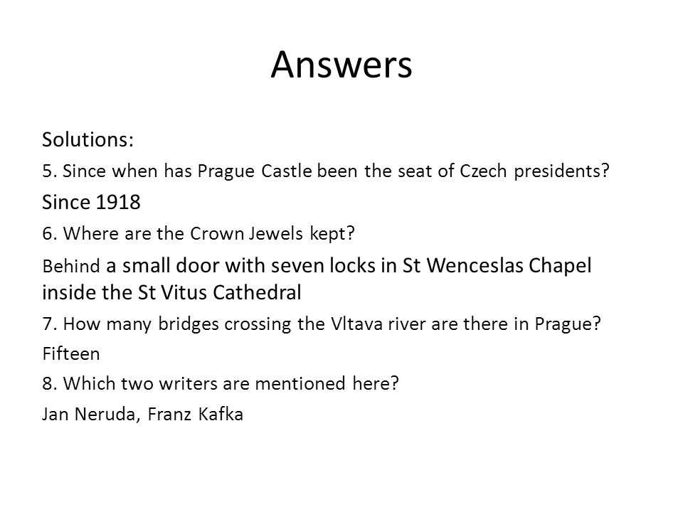 Answers Solutions: 5. Since when has Prague Castle been the seat of Czech presidents.