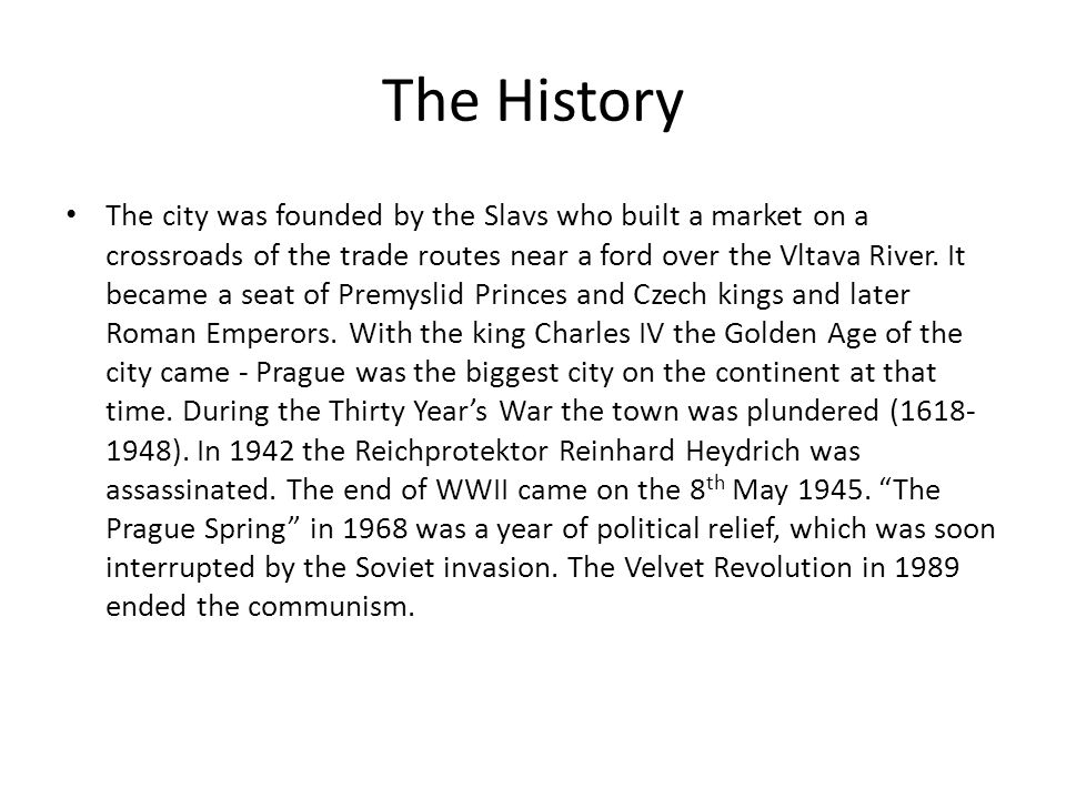 The History The city was founded by the Slavs who built a market on a crossroads of the trade routes near a ford over the Vltava River.