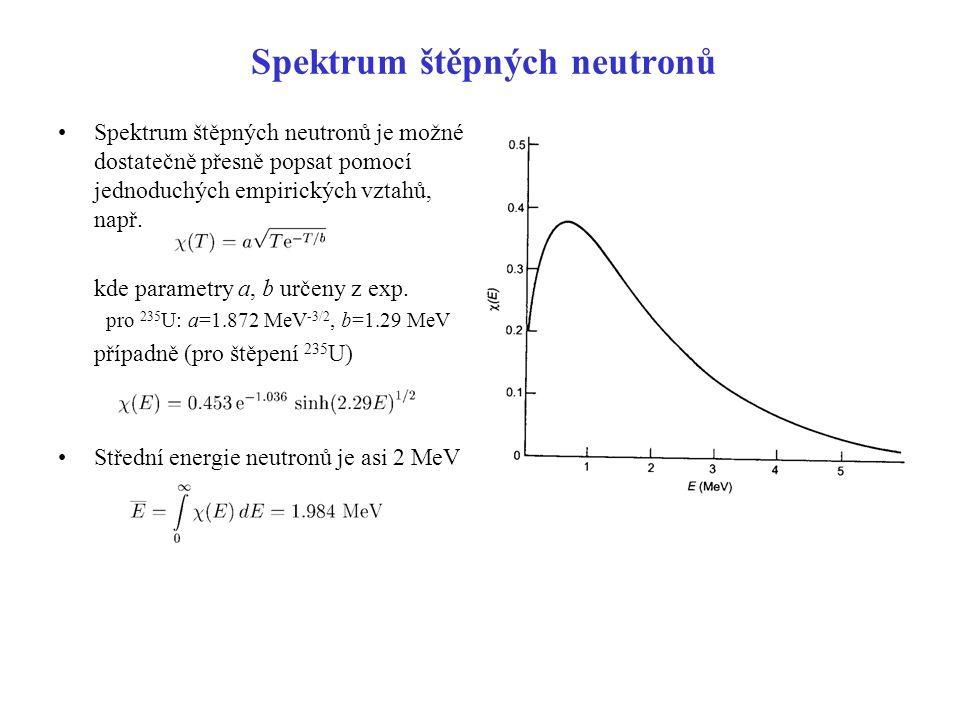 Spektrum štěpných neutronů Spektrum štěpných neutronů je možné dostatečně přesně popsat pomocí jednoduchých empirických vztahů, např. kde parametry a,