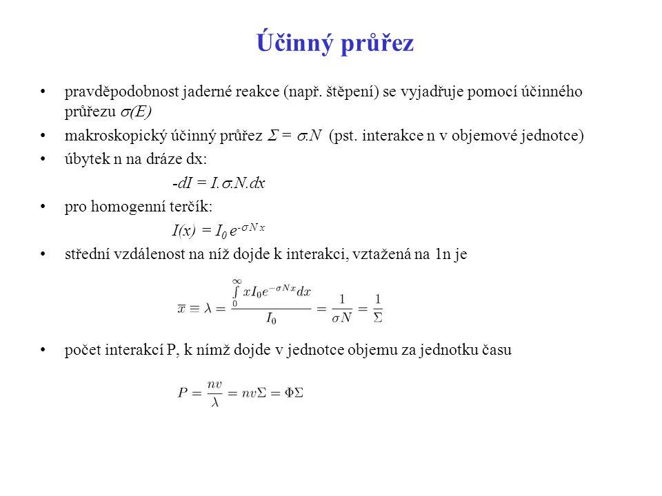 Účinný průřez pravděpodobnost jaderné reakce (např. štěpení) se vyjadřuje pomocí účinného průřezu  makroskopický účinný průřez  = .N (pst. inter