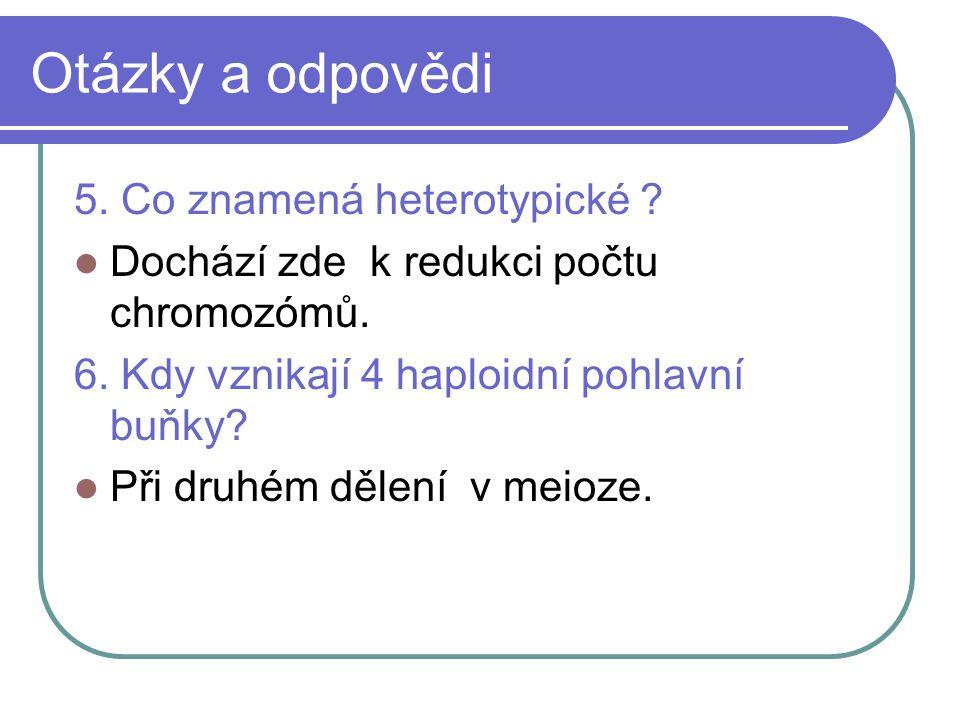 Otázky a odpovědi 5. Co znamená heterotypické . Dochází zde k redukci počtu chromozómů.