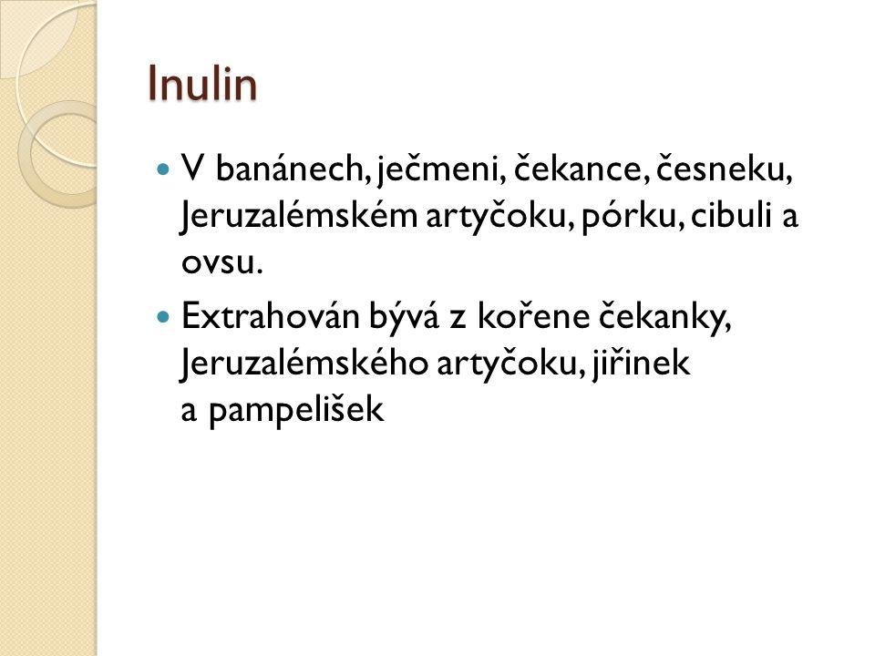 Inulin V banánech, ječmeni, čekance, česneku, Jeruzalémském artyčoku, pórku, cibuli a ovsu. Extrahován bývá z kořene čekanky, Jeruzalémského artyčoku,