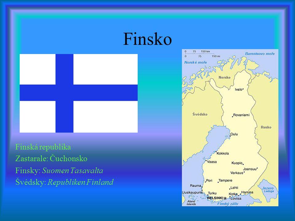 Finsko Finská republika Zastarale: Čuchonsko Finsky: Suomen Tasavalta Švédsky: Republiken Finland