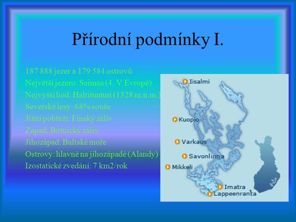 Přírodní podmínky I. 187 888 jezer a 179 584 ostrovů Největší jezero: Saimaa (4. V Evropě) Nejvyšší bod: Haltitunturi (1328 m.n.m.) Severské lesy: 68%