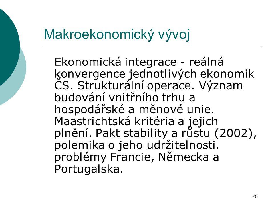 26 Makroekonomický vývoj Ekonomická integrace - reálná konvergence jednotlivých ekonomik ČS. Strukturální operace. Význam budování vnitřního trhu a ho
