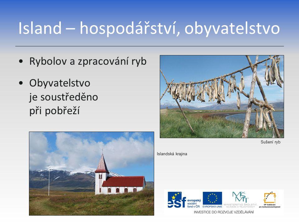 Island – hospodářství, obyvatelstvo Rybolov a zpracování ryb Obyvatelstvo je soustředěno při pobřeží Sušení ryb Islandská krajina