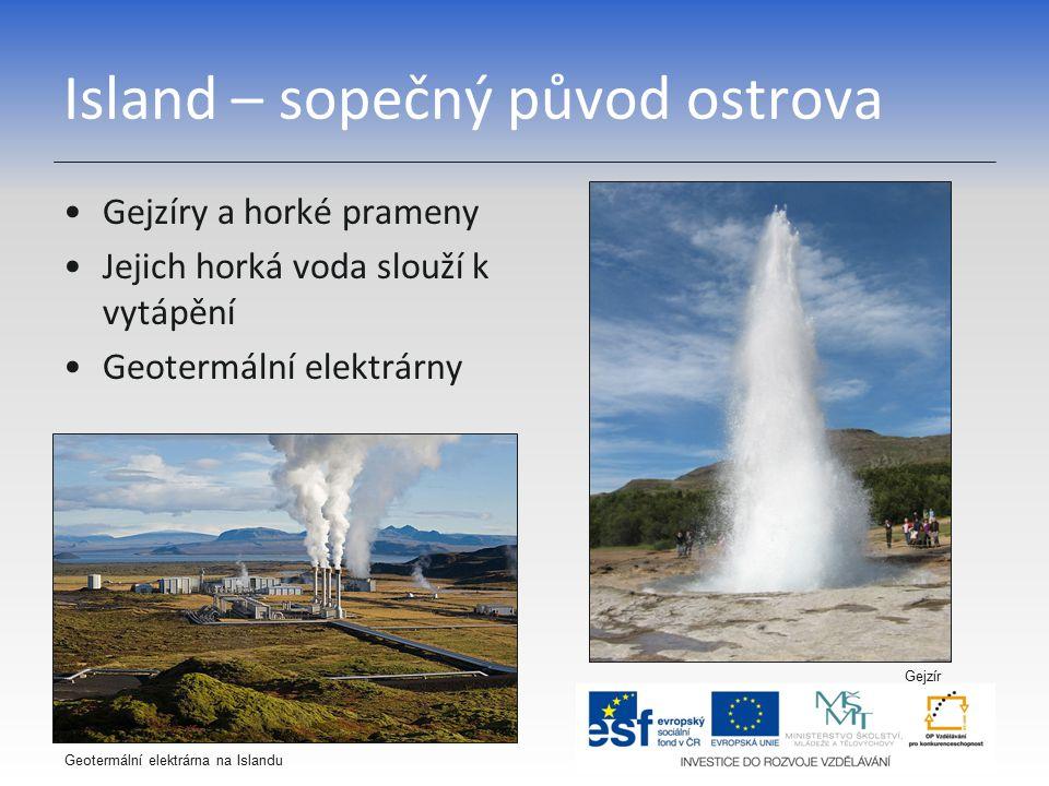 Island – sopečný původ ostrova Gejzíry a horké prameny Jejich horká voda slouží k vytápění Geotermální elektrárny Geotermální elektrárna na Islandu Gejzír