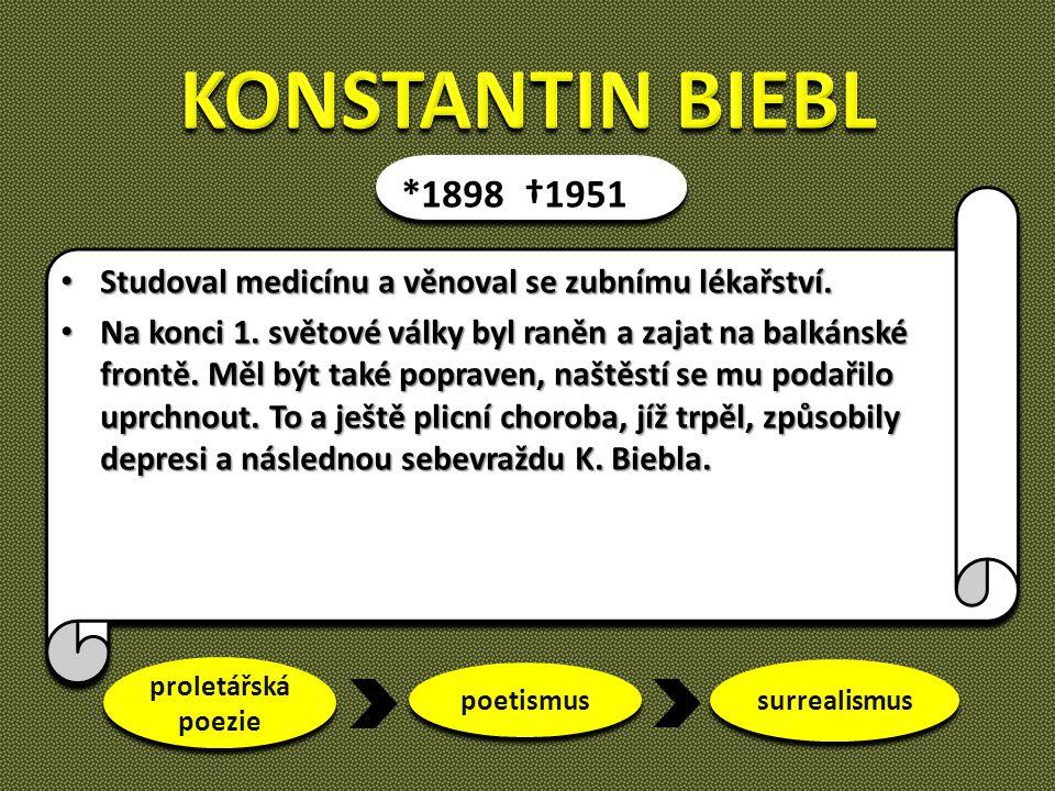 *1898 †1951 proletářská poezie surrealismus poetismus Studoval medicínu a věnoval se zubnímu lékařství. Studoval medicínu a věnoval se zubnímu lékařst