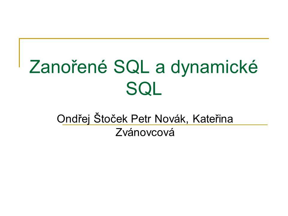 Zanořené SQL a dynamické SQL Ondřej Štoček Petr Novák, Kateřina Zvánovcová