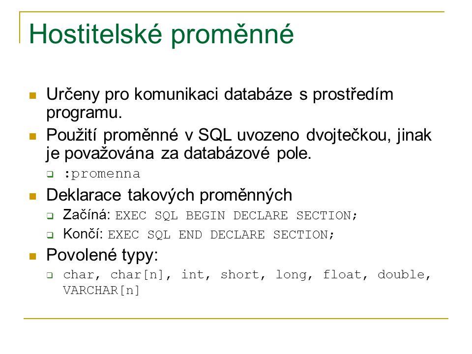 Hostitelské proměnné Určeny pro komunikaci databáze s prostředím programu. Použití proměnné v SQL uvozeno dvojtečkou, jinak je považována za databázov