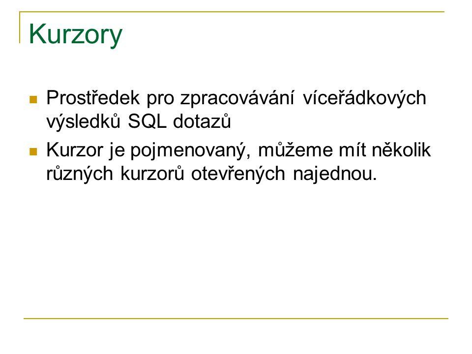 Kurzory Prostředek pro zpracovávání víceřádkových výsledků SQL dotazů Kurzor je pojmenovaný, můžeme mít několik různých kurzorů otevřených najednou.