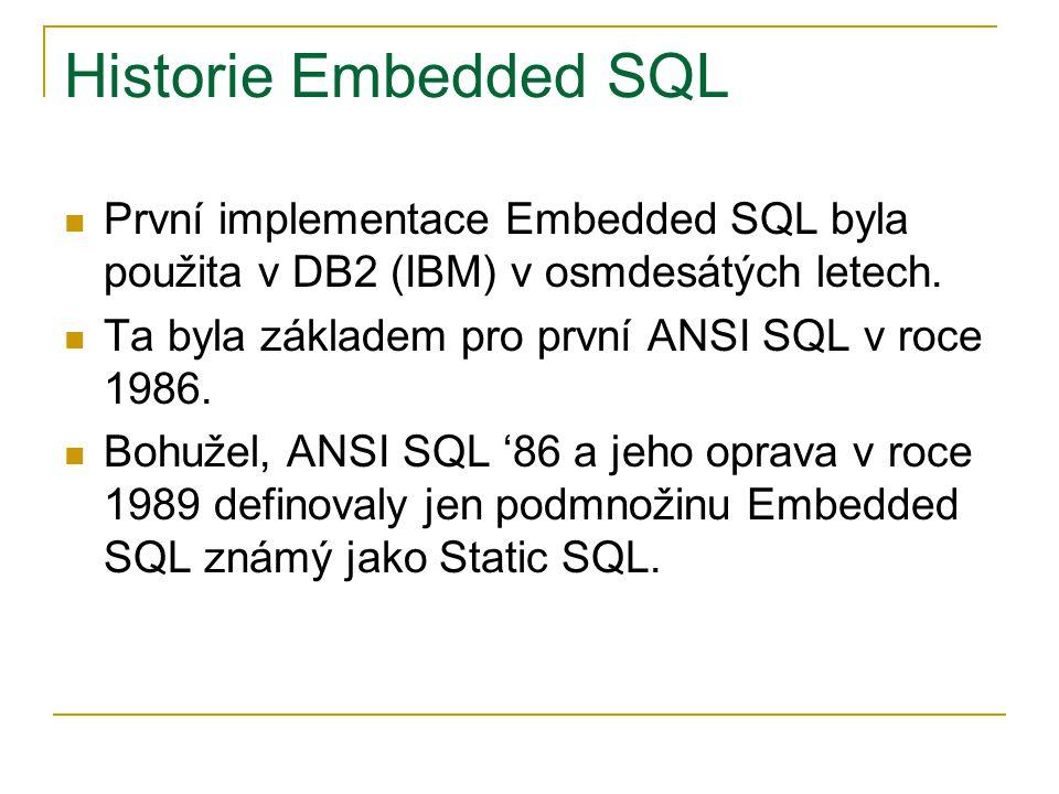 Historie Embedded SQL První implementace Embedded SQL byla použita v DB2 (IBM) v osmdesátých letech. Ta byla základem pro první ANSI SQL v roce 1986.