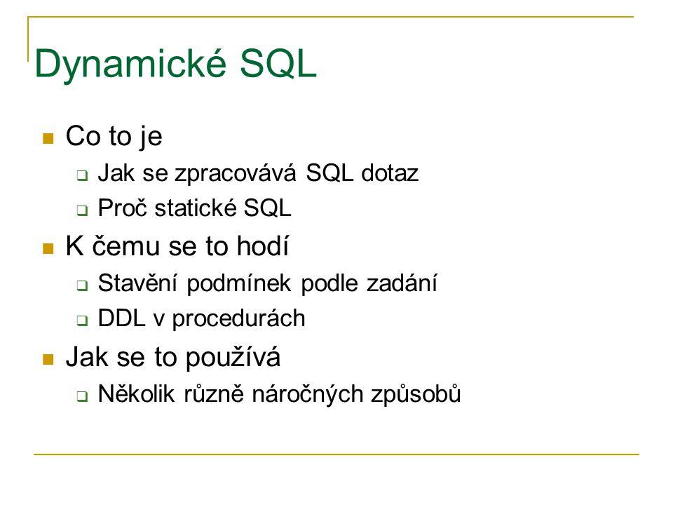 Dynamické SQL Co to je  Jak se zpracovává SQL dotaz  Proč statické SQL K čemu se to hodí  Stavění podmínek podle zadání  DDL v procedurách Jak se