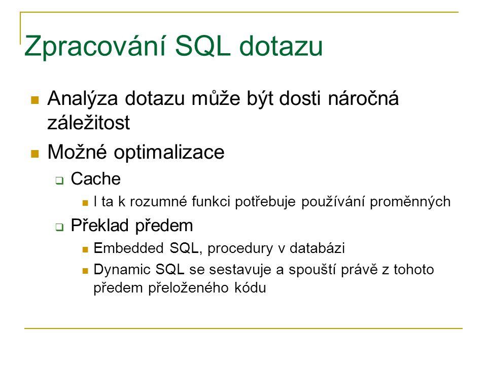 Zpracování SQL dotazu Analýza dotazu může být dosti náročná záležitost Možné optimalizace  Cache I ta k rozumné funkci potřebuje používání proměnných