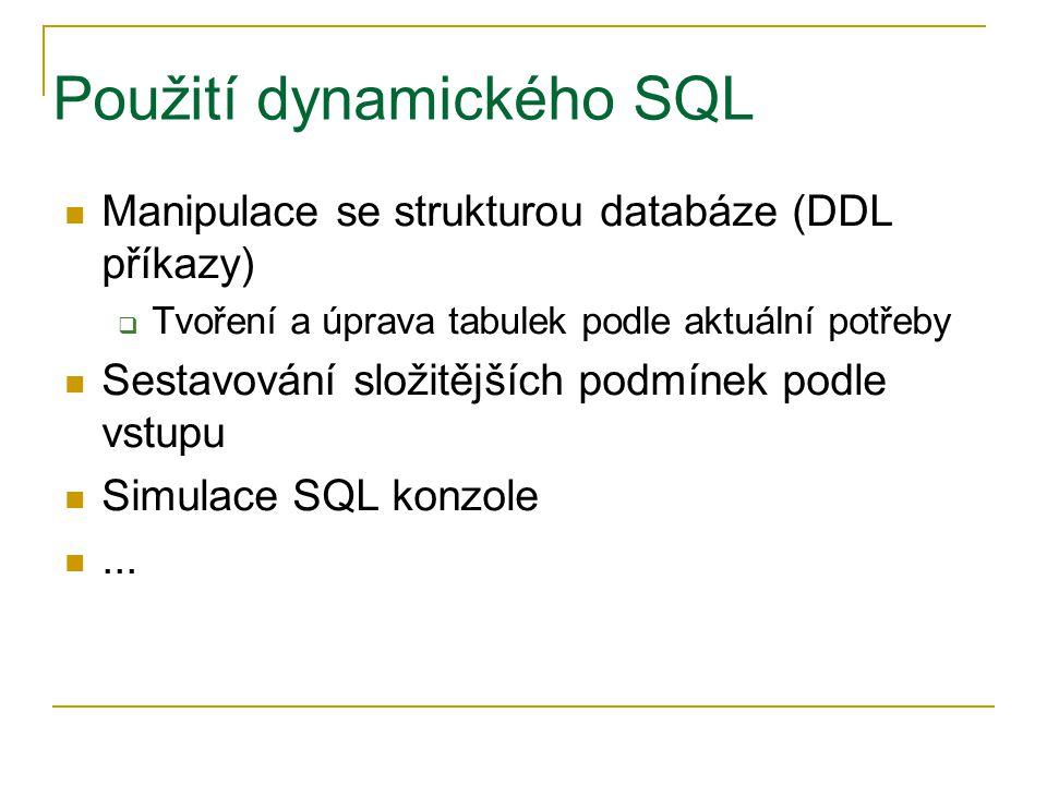 Použití dynamického SQL Manipulace se strukturou databáze (DDL příkazy)  Tvoření a úprava tabulek podle aktuální potřeby Sestavování složitějších pod