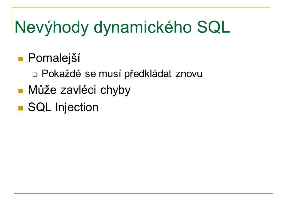 Nevýhody dynamického SQL Pomalejší  Pokaždé se musí předkládat znovu Může zavléci chyby SQL Injection