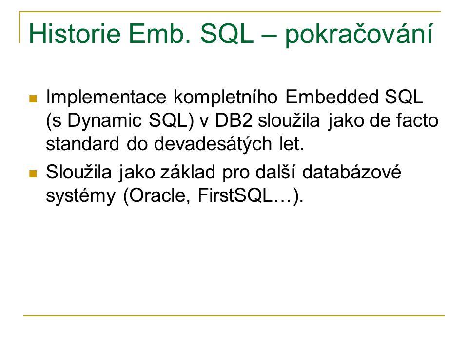 Historie Emb. SQL – pokračování Implementace kompletního Embedded SQL (s Dynamic SQL) v DB2 sloužila jako de facto standard do devadesátých let. Slouž