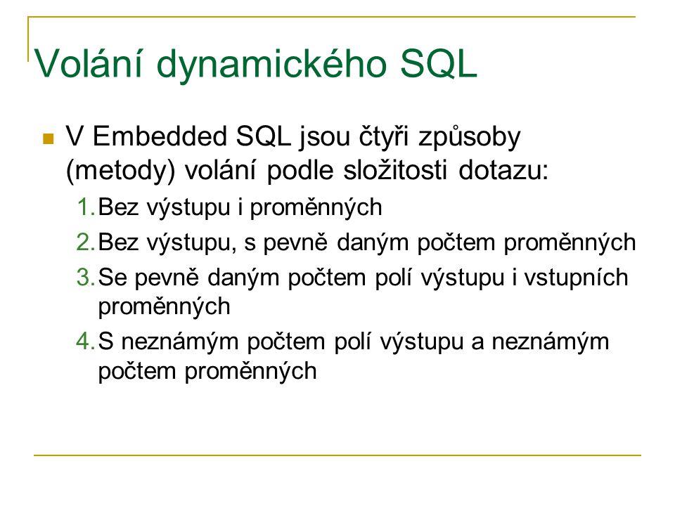 Volání dynamického SQL V Embedded SQL jsou čtyři způsoby (metody) volání podle složitosti dotazu: 1.Bez výstupu i proměnných 2.Bez výstupu, s pevně da