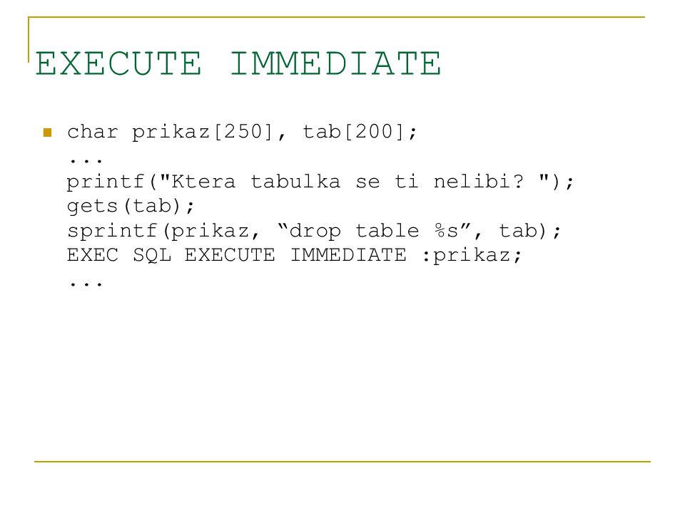 EXECUTE IMMEDIATE char prikaz[250], tab[200];... printf(