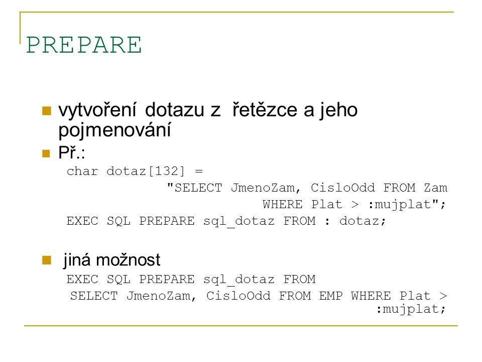 PREPARE vytvoření dotazu z řetězce a jeho pojmenování Př.: char dotaz[132] =