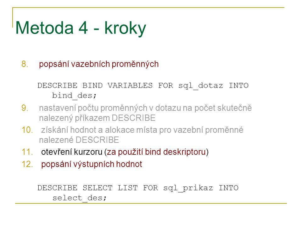 Metoda 4 - kroky 8.popsání vazebních proměnných DESCRIBE BIND VARIABLES FOR sql_dotaz INTO bind_des; 9.nastavení počtu proměnných v dotazu na počet sk