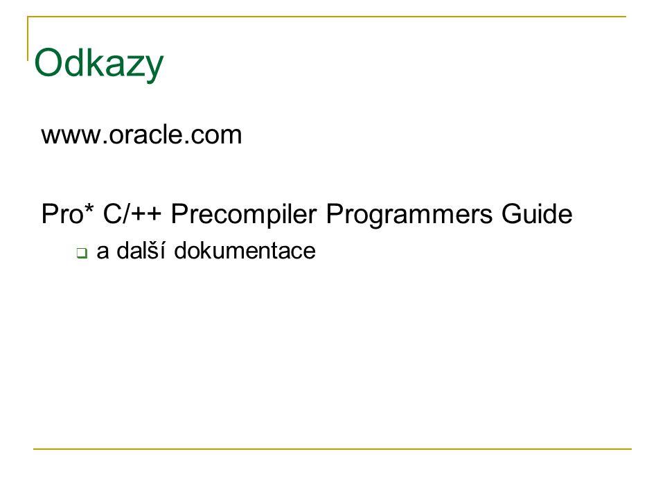 Odkazy www.oracle.com Pro* C/++ Precompiler Programmers Guide  a další dokumentace
