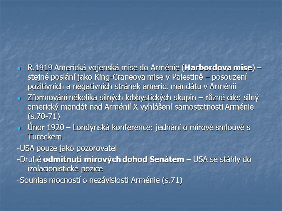 R.1919 Americká vojenská mise do Arménie (Harbordova mise) – stejné poslání jako King-Craneova mise v Palestině – posouzení pozitivních a negativních stránek americ.