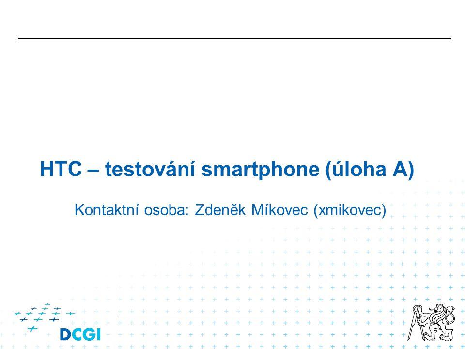 HTC – testování smartphone (úloha A) Kontaktní osoba: Zdeněk Míkovec (xmikovec)