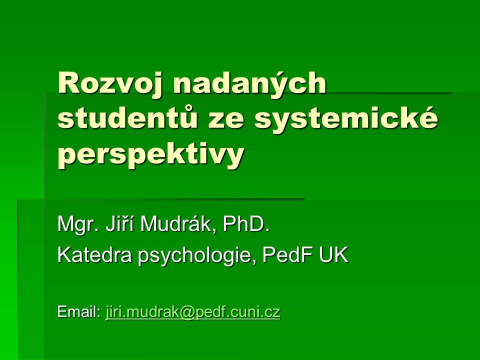 Rozvoj nadaných studentů ze systemické perspektivy Mgr. Jiří Mudrák, PhD. Katedra psychologie, PedF UK Email: jiri.mudrak@pedf.cuni.cz jiri.mudrak@ped