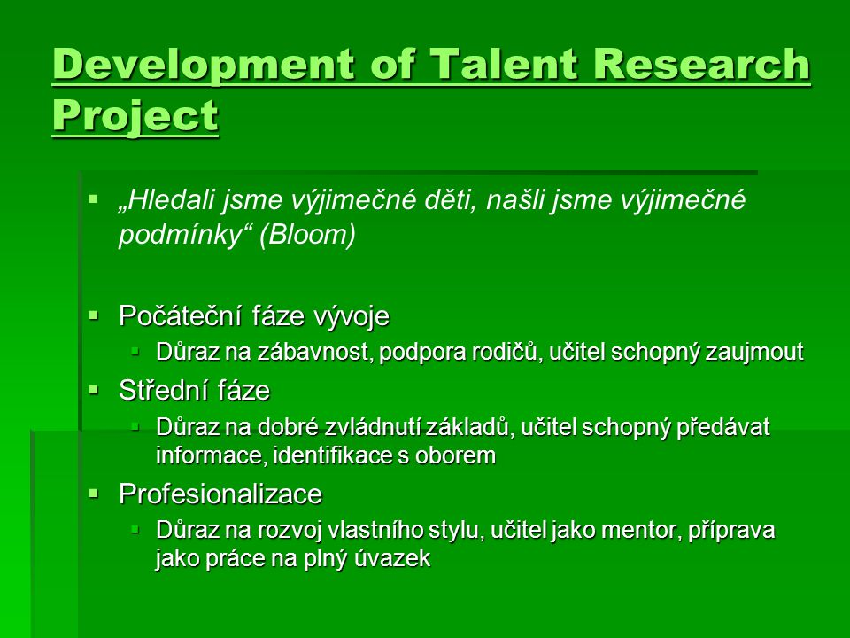 """Development of Talent Research Project Development of Talent Research Project   """"Hledali jsme výjimečné děti, našli jsme výjimečné podmínky"""" (Bloom)"""