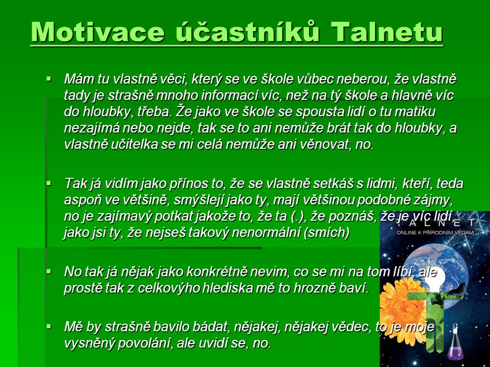 Motivace účastníků Talnetu Motivace účastníků Talnetu  Mám tu vlastně věci, který se ve škole vůbec neberou, že vlastně tady je strašně mnoho informa