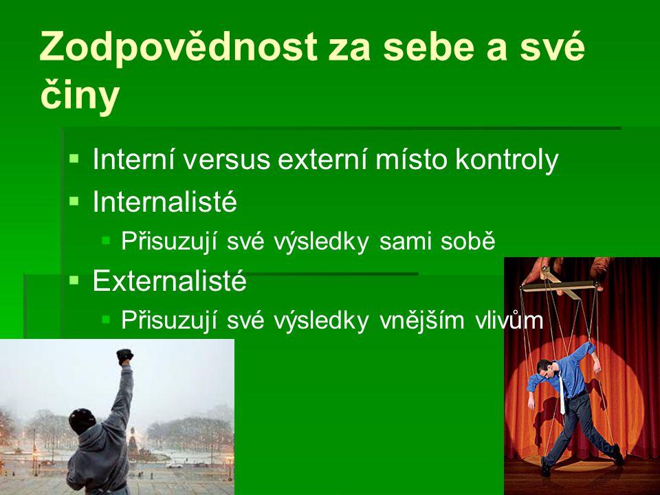 Zodpovědnost za sebe a své činy   Interní versus externí místo kontroly   Internalisté   Přisuzují své výsledky sami sobě   Externalisté   P