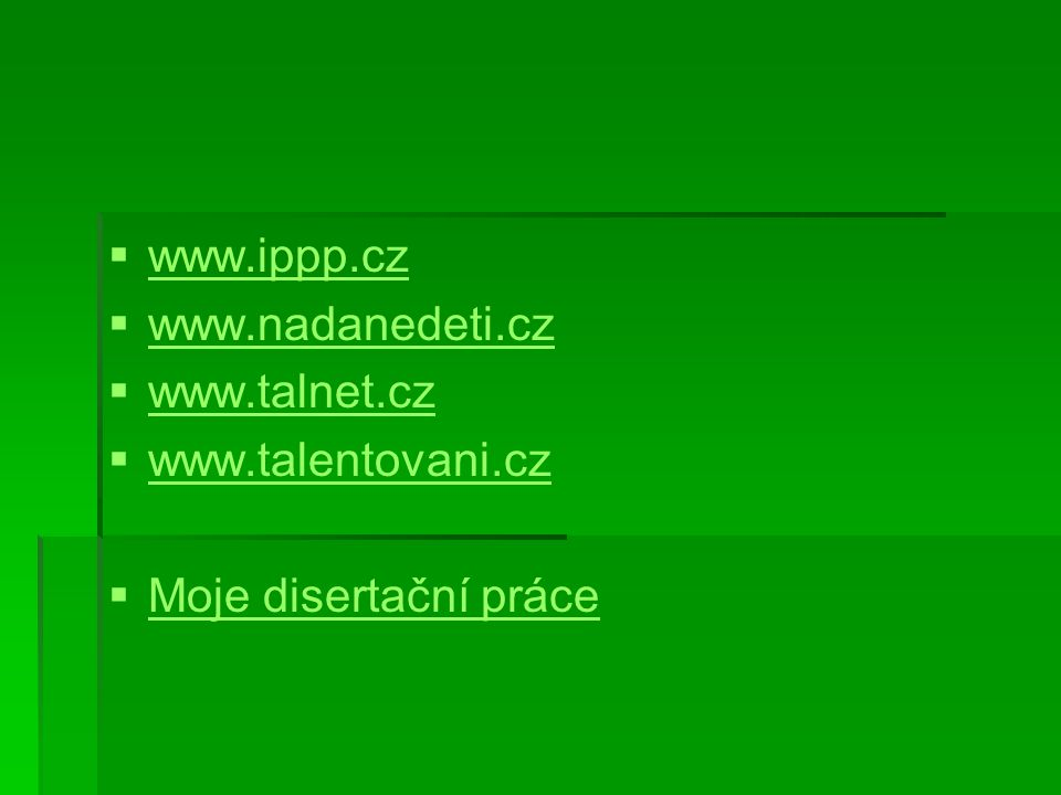   www.ippp.cz www.ippp.cz   www.nadanedeti.cz www.nadanedeti.cz   www.talnet.cz www.talnet.cz   www.talentovani.cz www.talentovani.cz   Moje