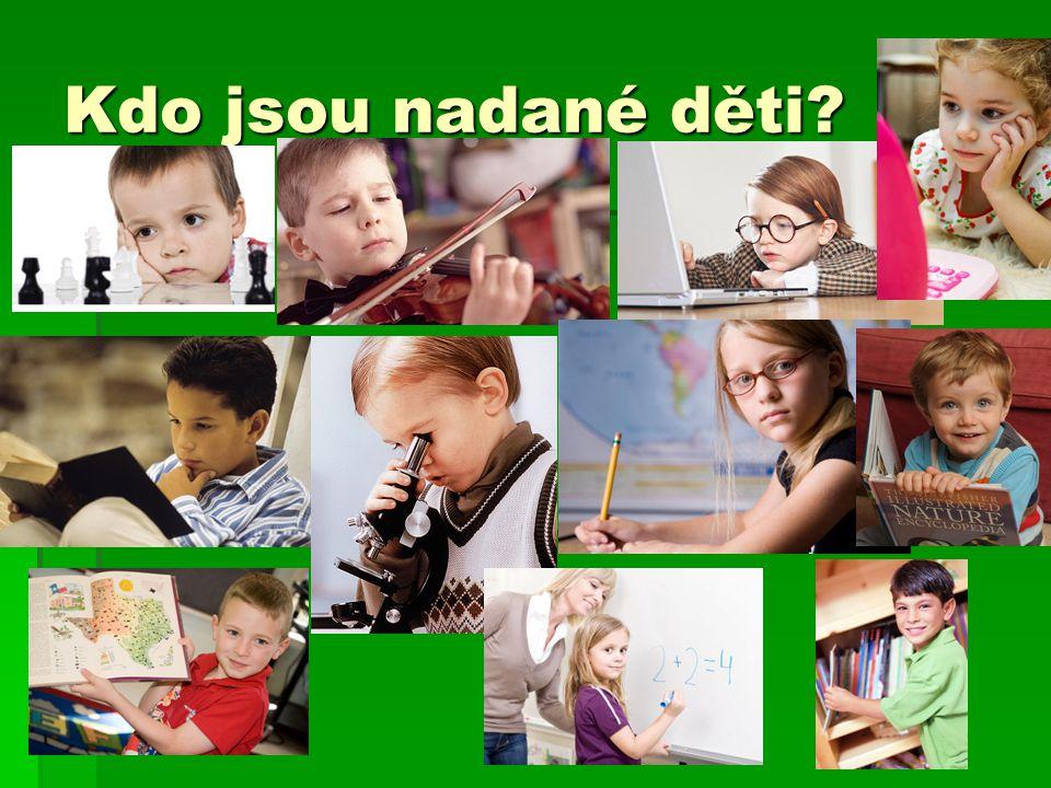 Nadané děti Nadané děti … Nadané děti  Nosí brýle  Čtou  Hrají na housle  Pracují na počítači  Pracují s mikroskopem  Hrají šachy  Jsou roztomilé, zamyšlené, nebo obojí  Mají blond vlasy a modré oči