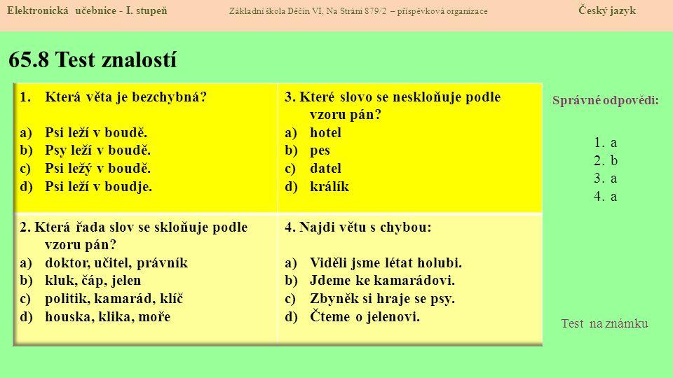 65.8 Test znalostí Správné odpovědi: 1.a 2.b 3.a 4.a Test na známku Elektronická učebnice - I. stupeň Základní škola Děčín VI, Na Stráni 879/2 – přísp